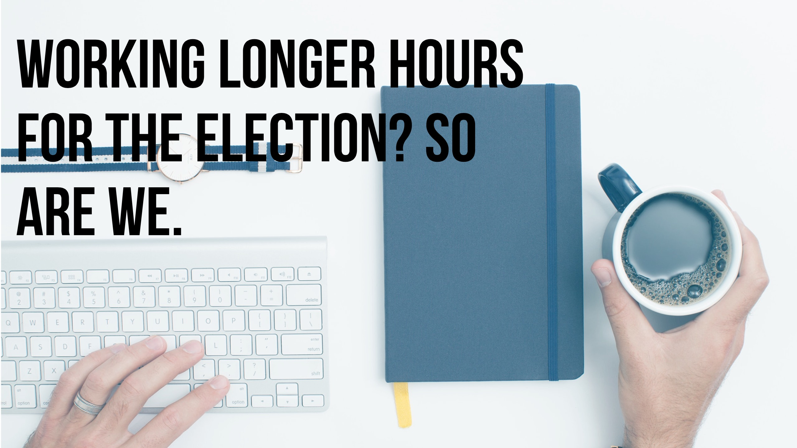 Election Hours: We've Increased Support Hours to Serve You Better!