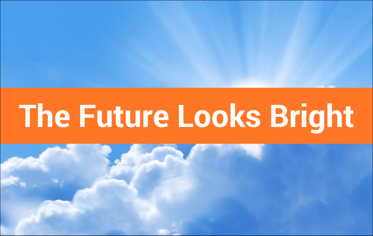 The Future Looks Bright – New Updates Coming