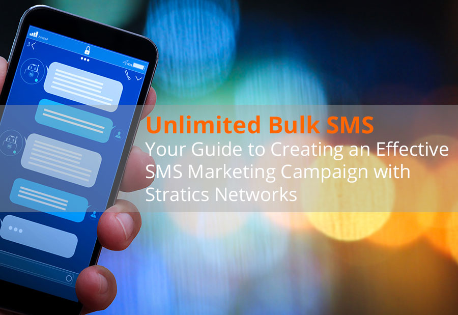 Unlimited Bulk SMS: Your Guide to Creating an Effective SMS Marketing Campaign with Stratics Networks.