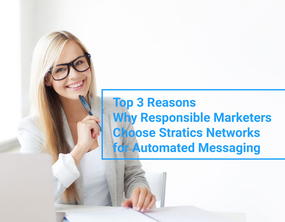 Top 3 Reasons Why Responsible Marketers Choose Stratics Networks for Automated Messaging