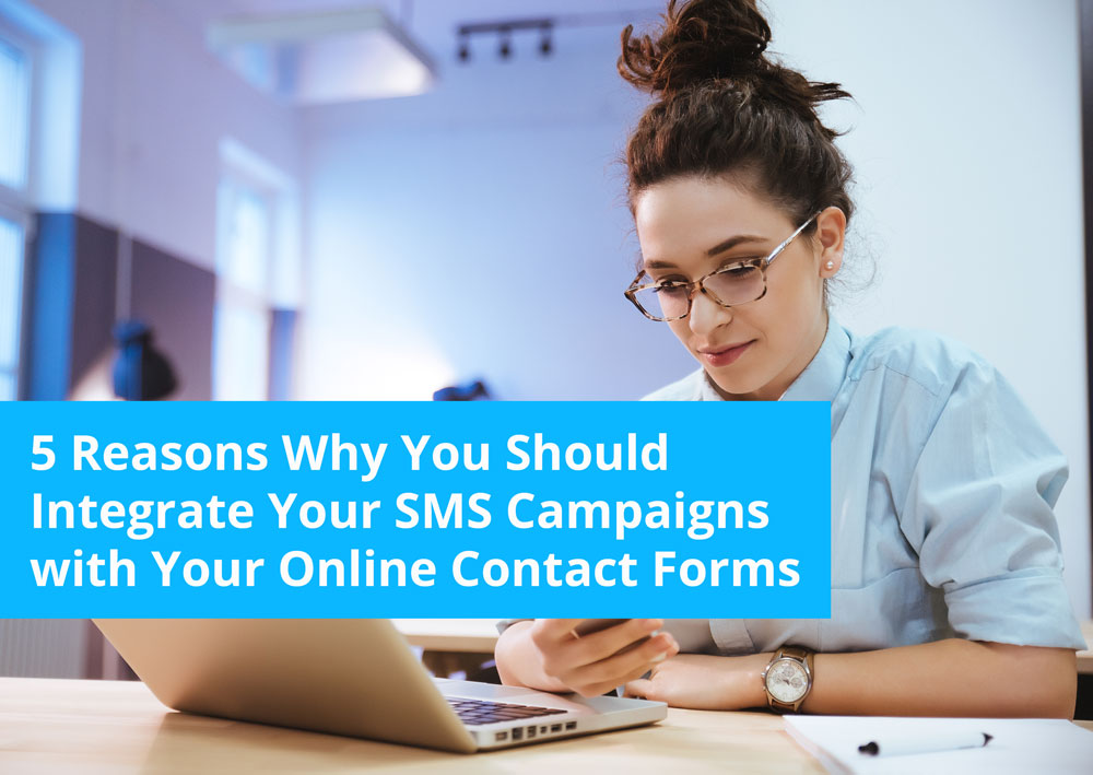 5 Reasons Why You Should Integrate SMS Campaigns with Your Online Contact Forms
