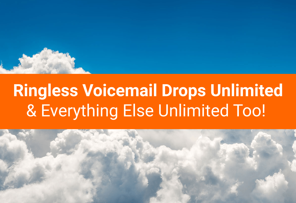 Ringless Voicemail Drops Unlimited & Everything Else Unlimited Too!