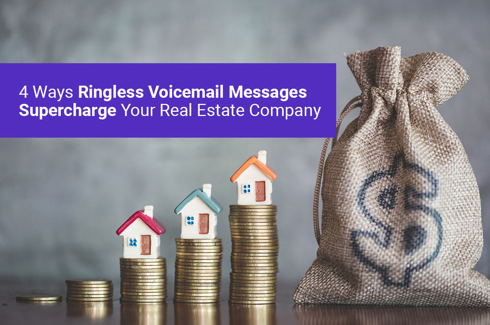 4 Ways Ringless Voicemail Messages Supercharge Your Real Estate Company