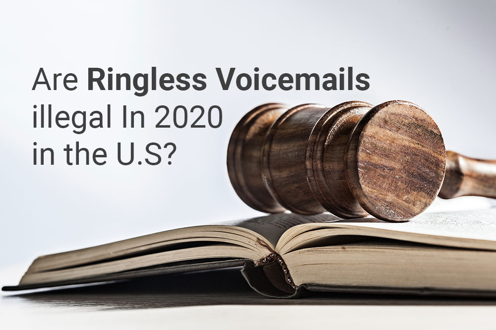Are Ringless Voicemails illegal In 2020 the U.S?